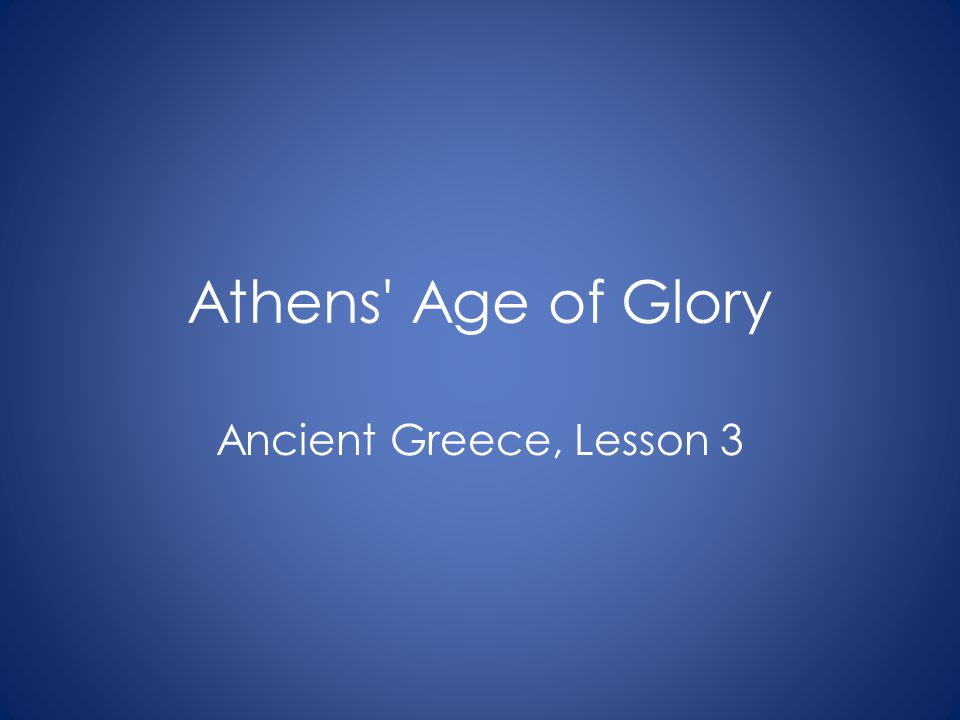 Athens Age of Glory Ancient Greece, Lesson 3