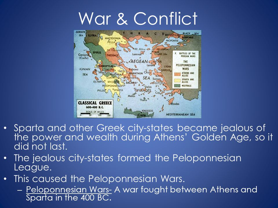 War & Conflict Sparta and other Greek city-states became jealous of the power and wealth during Athens' Golden Age, so it did not last.