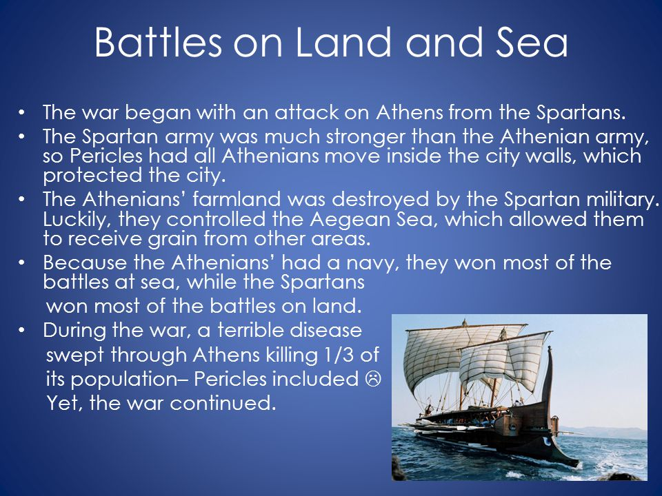 Battles on Land and Sea The war began with an attack on Athens from the Spartans.