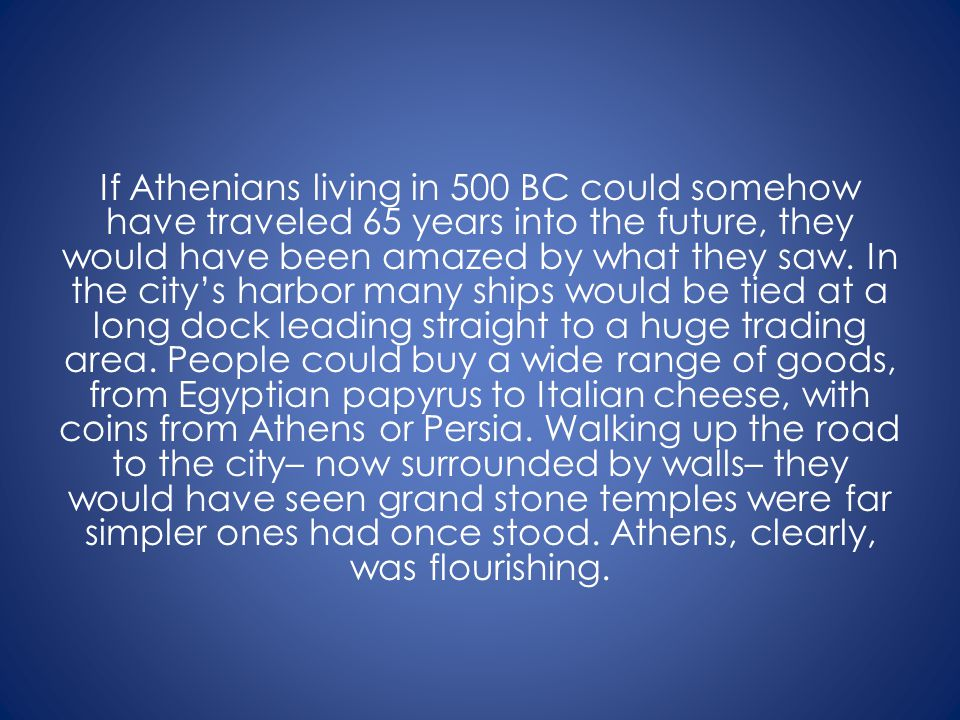 If Athenians living in 500 BC could somehow have traveled 65 years into the future, they would have been amazed by what they saw.