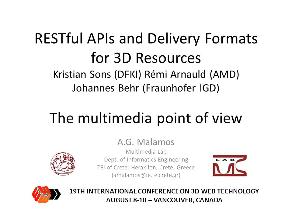 RESTful APIs and Delivery Formats for 3D Resources Kristian Sons (DFKI) Rémi Arnauld (AMD) Johannes Behr (Fraunhofer IGD) The multimedia point of view