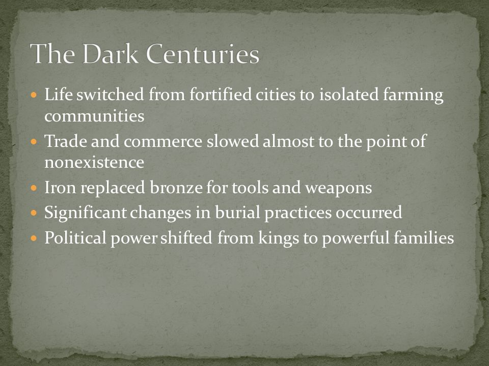 The Dark Centuries Life switched from fortified cities to isolated farming communities.