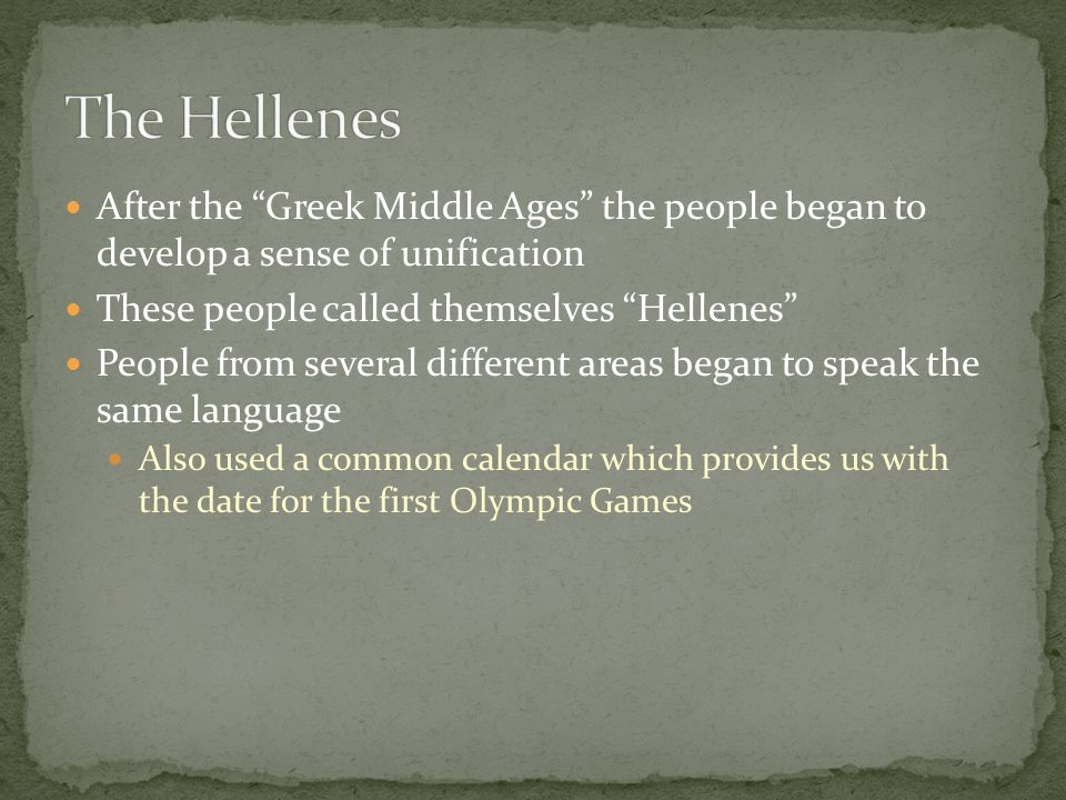 The Hellenes After the Greek Middle Ages the people began to develop a sense of unification. These people called themselves Hellenes