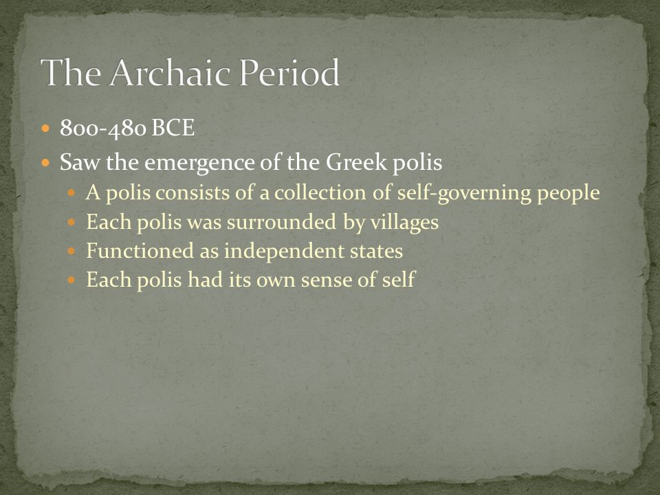 The Archaic Period 800-480 BCE Saw the emergence of the Greek polis