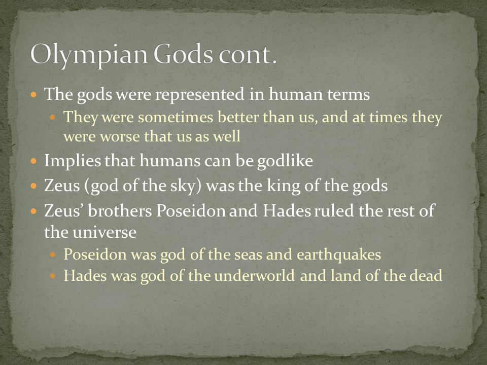 Olympian Gods cont. The gods were represented in human terms