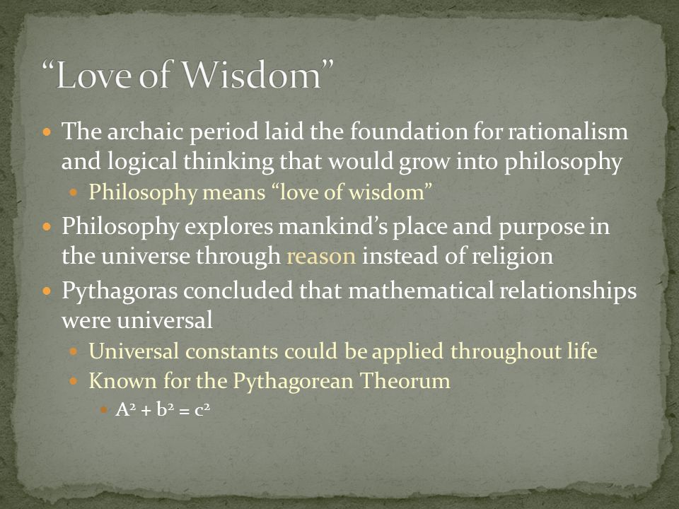 Love of Wisdom The archaic period laid the foundation for rationalism and logical thinking that would grow into philosophy.