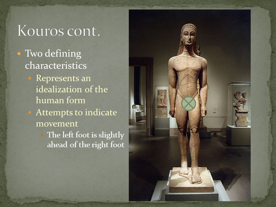 Kouros cont. Two defining characteristics