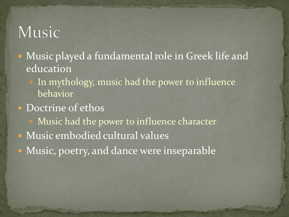Music Music played a fundamental role in Greek life and education