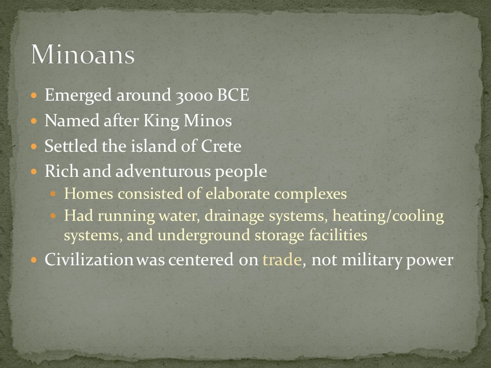 Minoans Emerged around 3000 BCE Named after King Minos