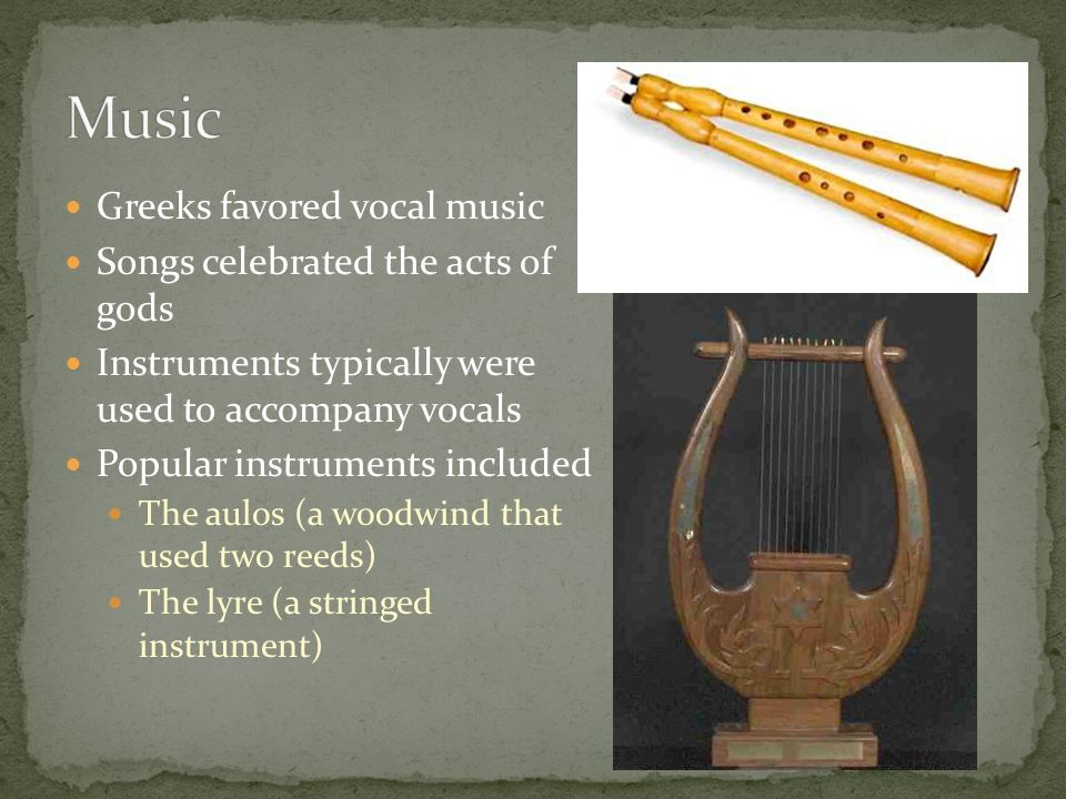 Music Greeks favored vocal music Songs celebrated the acts of gods