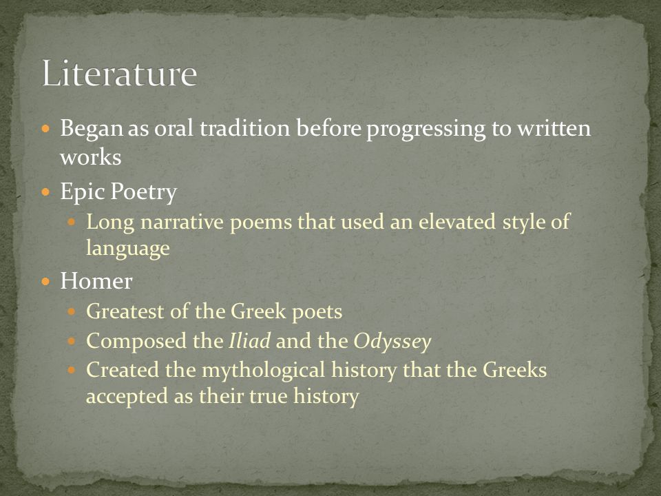 Literature Began as oral tradition before progressing to written works