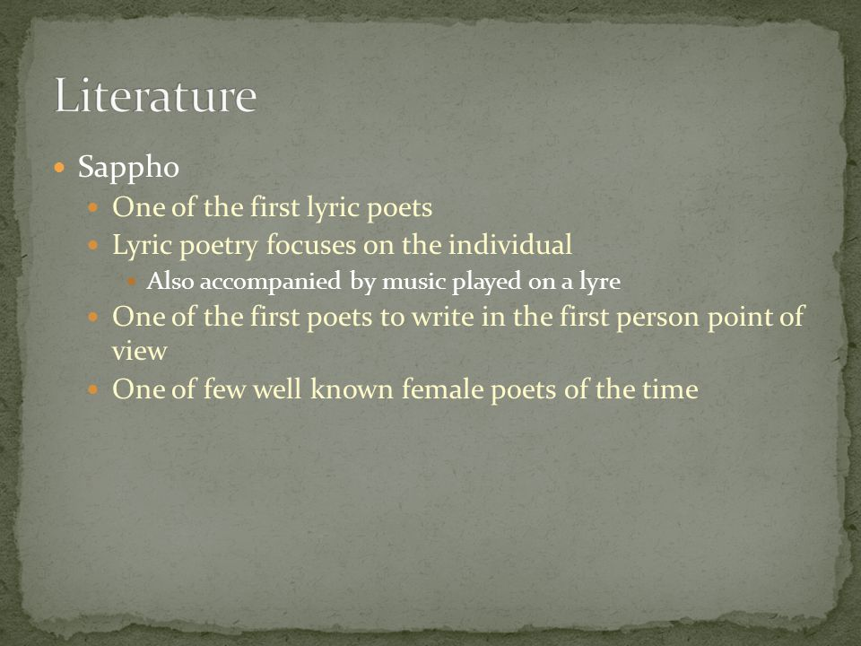 Literature Sappho One of the first lyric poets