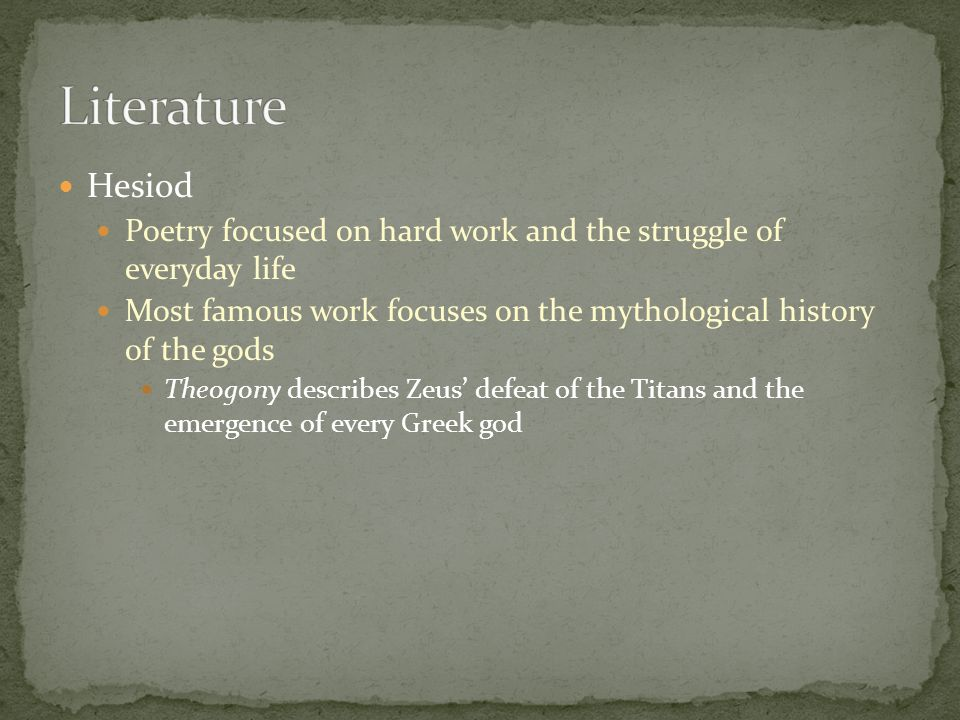 Literature Hesiod. Poetry focused on hard work and the struggle of everyday life.