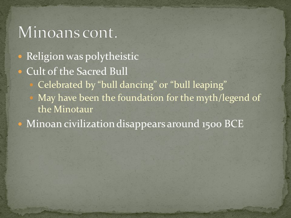 Minoans cont. Religion was polytheistic Cult of the Sacred Bull