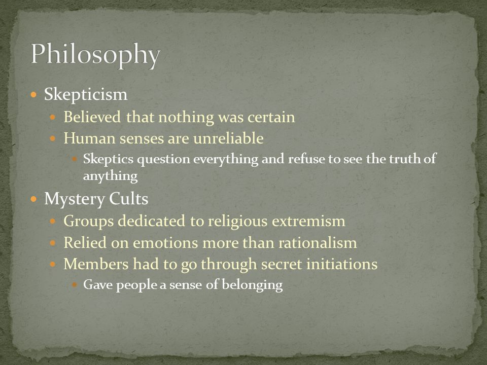 Philosophy Skepticism Mystery Cults Believed that nothing was certain