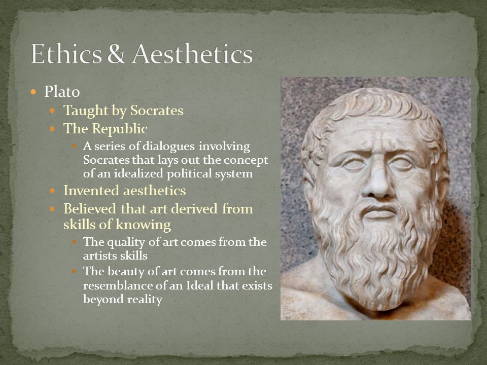 Ethics & Aesthetics Plato Taught by Socrates The Republic