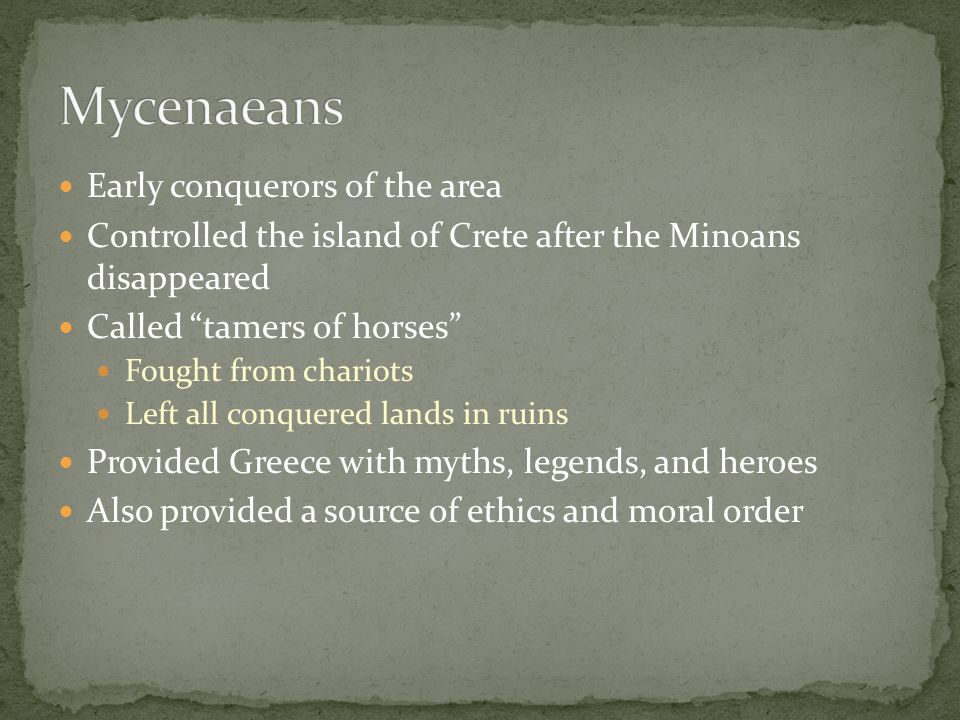 Mycenaeans Early conquerors of the area