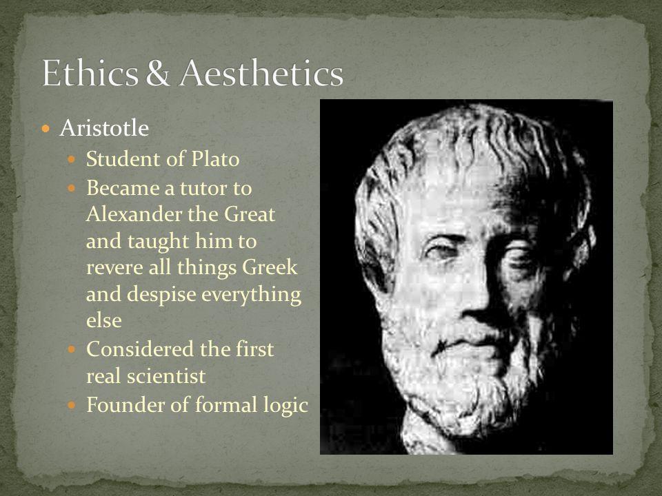 Ethics & Aesthetics Aristotle Student of Plato