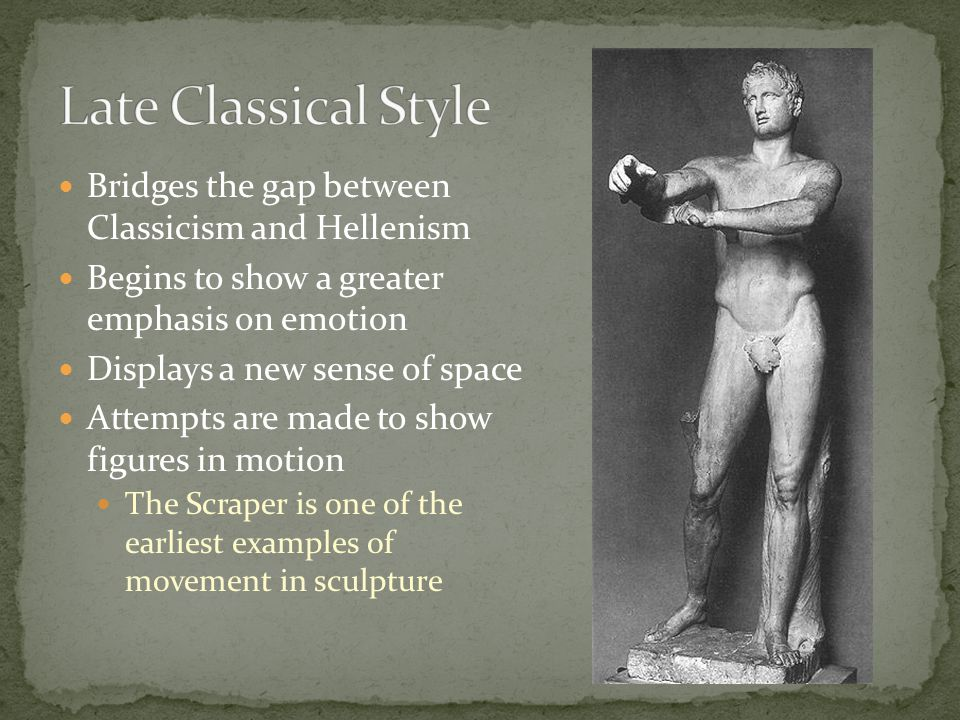 Late Classical Style Bridges the gap between Classicism and Hellenism