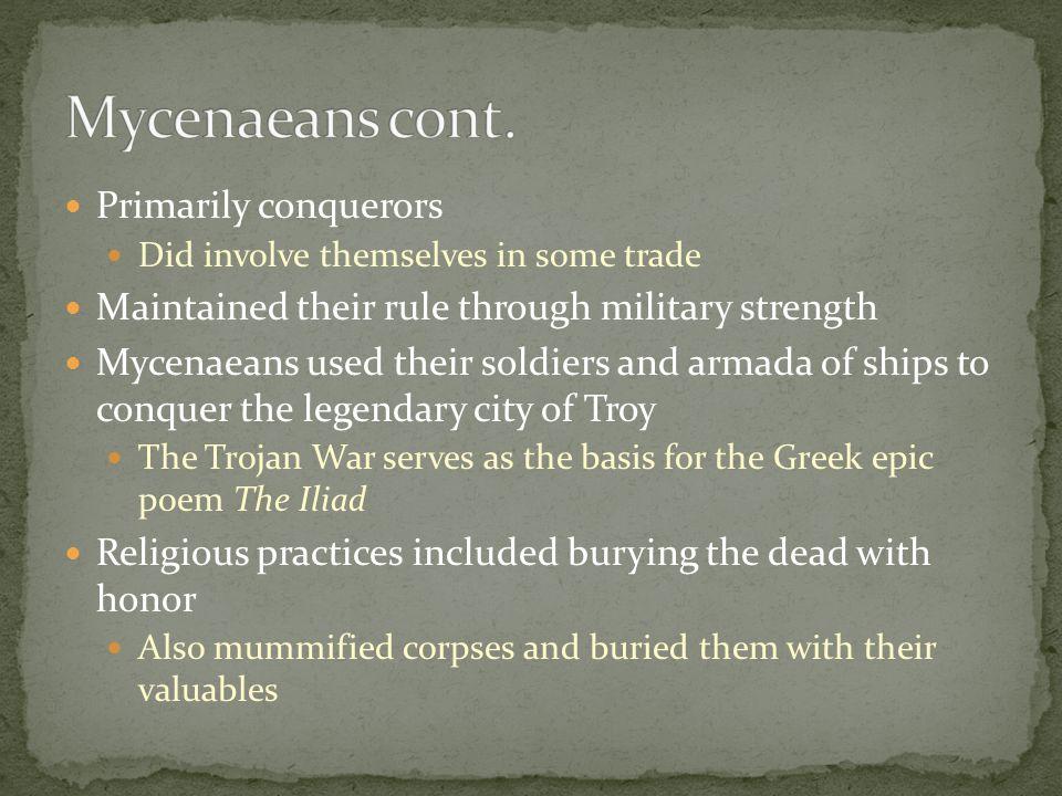Mycenaeans cont. Primarily conquerors