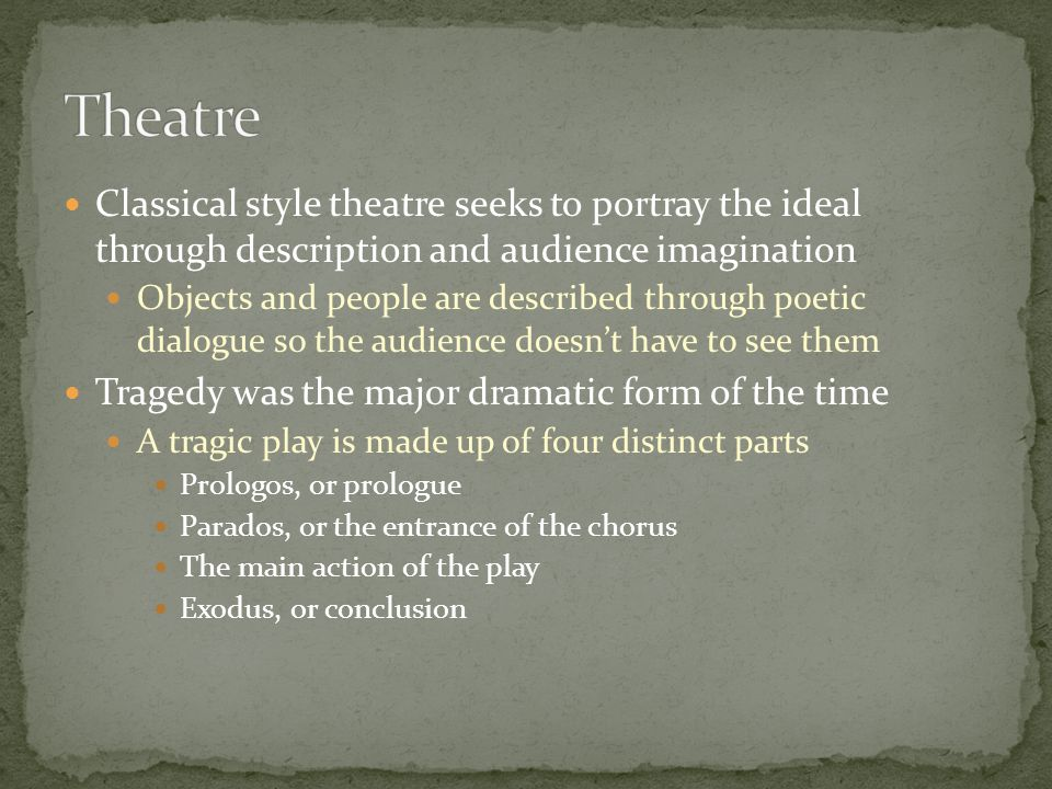 Theatre Classical style theatre seeks to portray the ideal through description and audience imagination.
