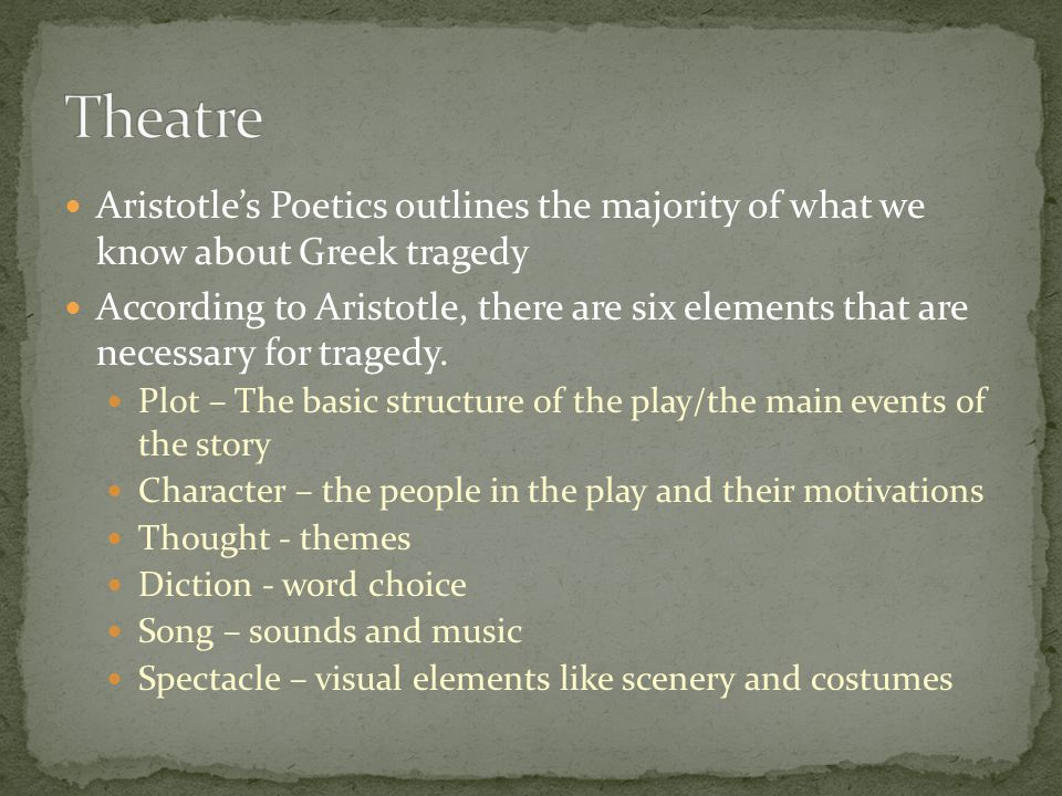 six main elements of tragedy according to aristotle Shakespeare's romeo and juliet follow this definition of a tragedy and adhere to aristotle's six elements of a tragedy  according to aristotle,  main.