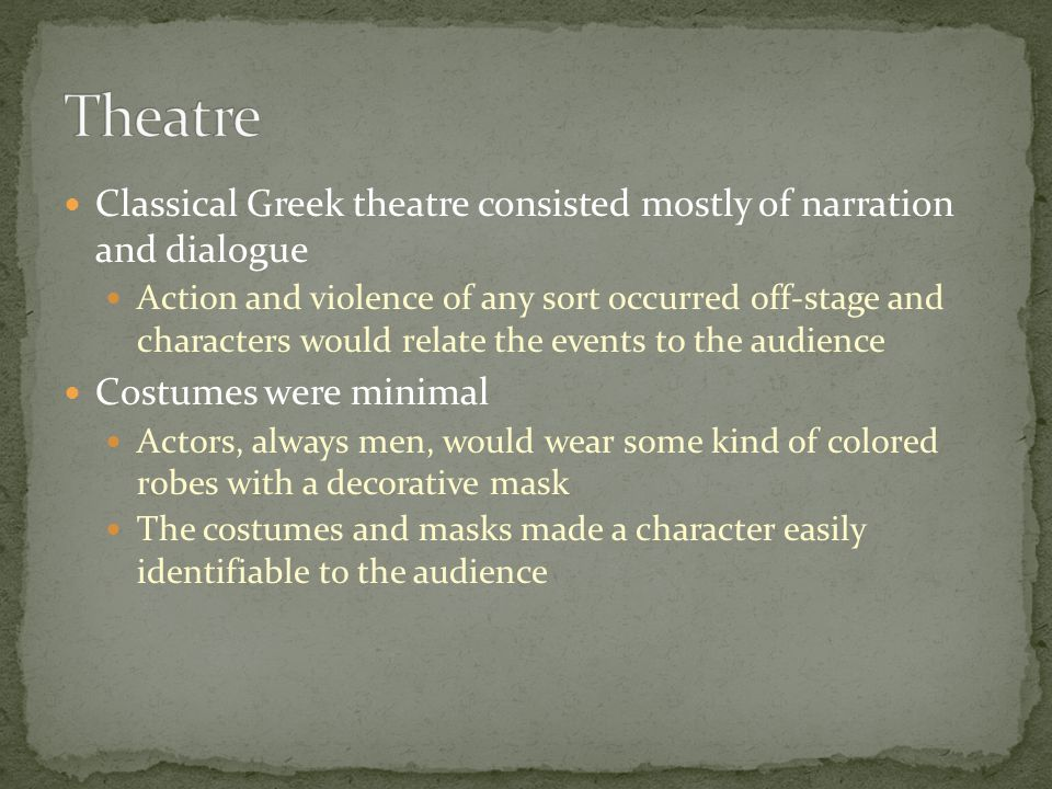 Theatre Classical Greek theatre consisted mostly of narration and dialogue.