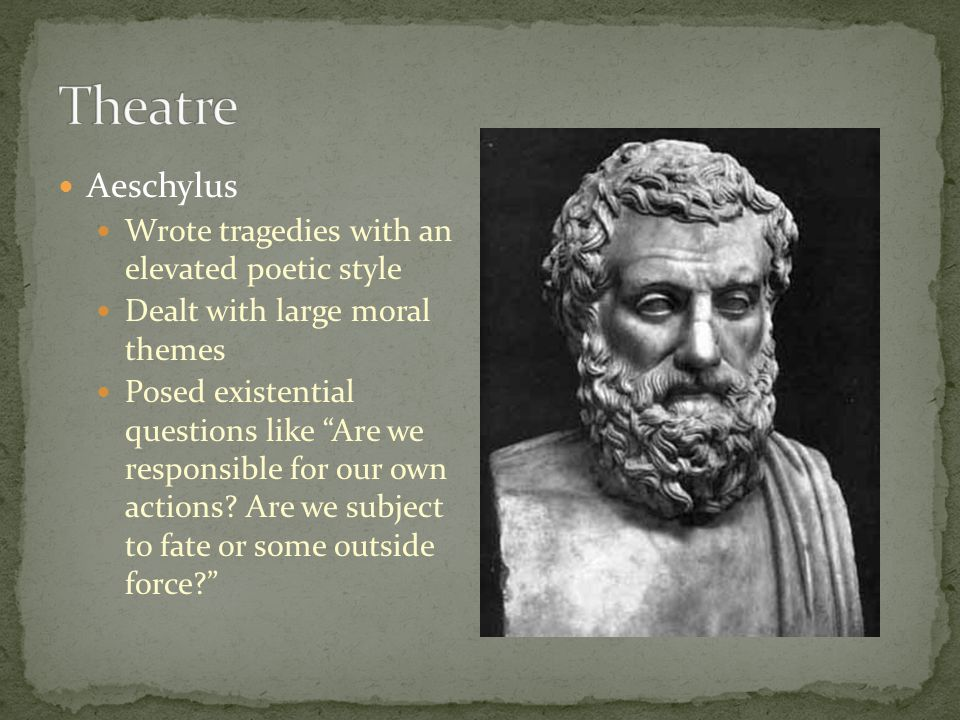 Theatre Aeschylus Wrote tragedies with an elevated poetic style