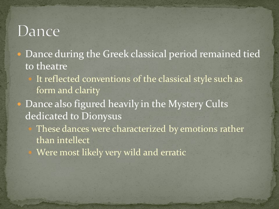 Dance Dance during the Greek classical period remained tied to theatre