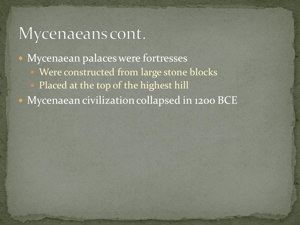 Mycenaeans cont. Mycenaean palaces were fortresses