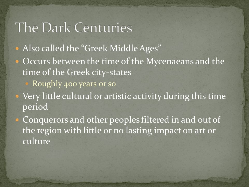 The Dark Centuries Also called the Greek Middle Ages