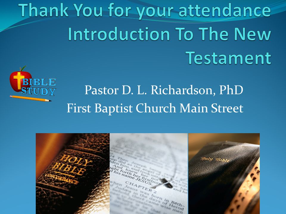 Thank You for your attendance Introduction To The New Testament