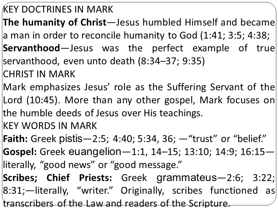 KEY DOCTRINES IN MARK The humanity of Christ—Jesus humbled Himself and became a man in order to reconcile humanity to God (1:41; 3:5; 4:38;