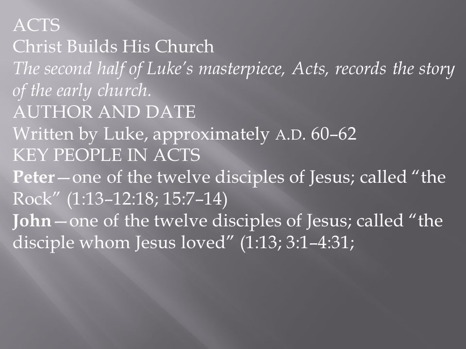 ACTS Christ Builds His Church. The second half of Luke's masterpiece, Acts, records the story of the early church.