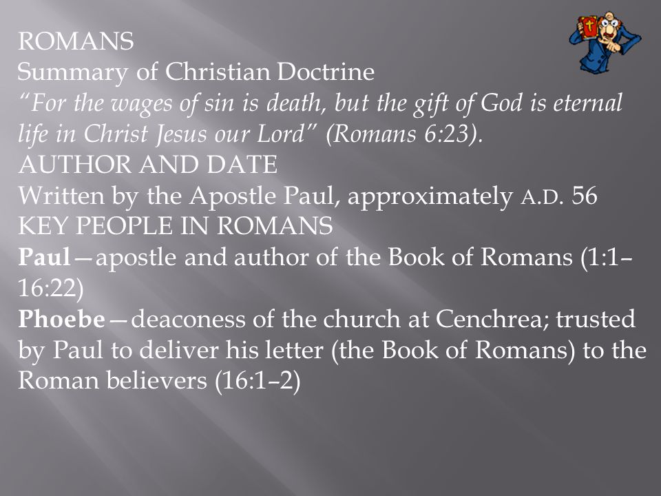 ROMANS Summary of Christian Doctrine. For the wages of sin is death, but the gift of God is eternal life in Christ Jesus our Lord (Romans 6:23).