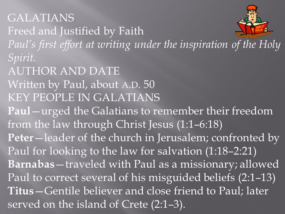 GALATIANS Freed and Justified by Faith. Paul's first effort at writing under the inspiration of the Holy Spirit.