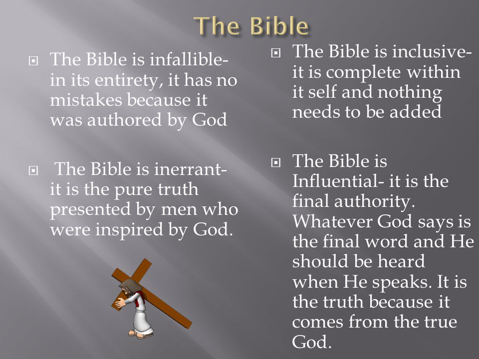 The Bible The Bible is inclusive- it is complete within it self and nothing needs to be added.