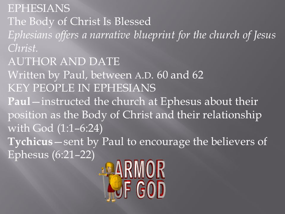 EPHESIANS The Body of Christ Is Blessed. Ephesians offers a narrative blueprint for the church of Jesus Christ.
