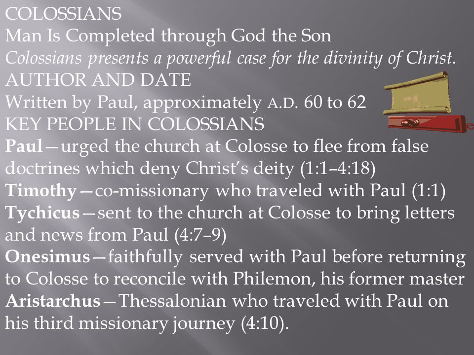 COLOSSIANS Man Is Completed through God the Son. Colossians presents a powerful case for the divinity of Christ.