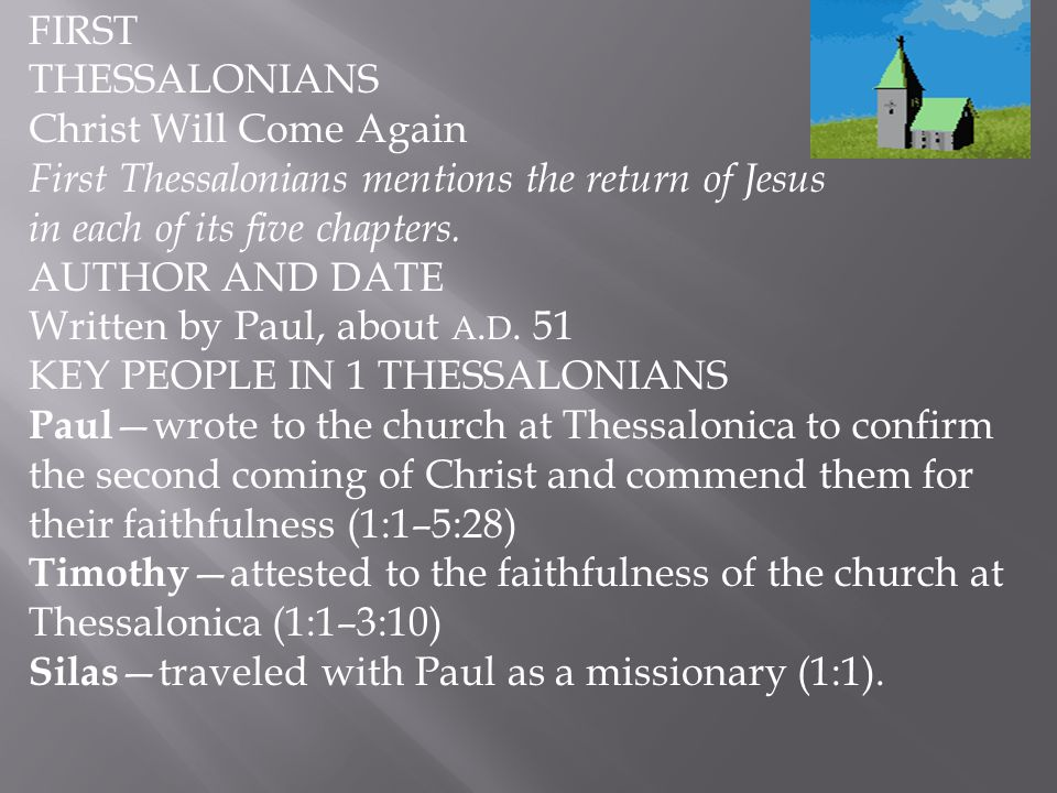 FIRST THESSALONIANS Christ Will Come Again. First Thessalonians mentions the return of Jesus in each of its five chapters.