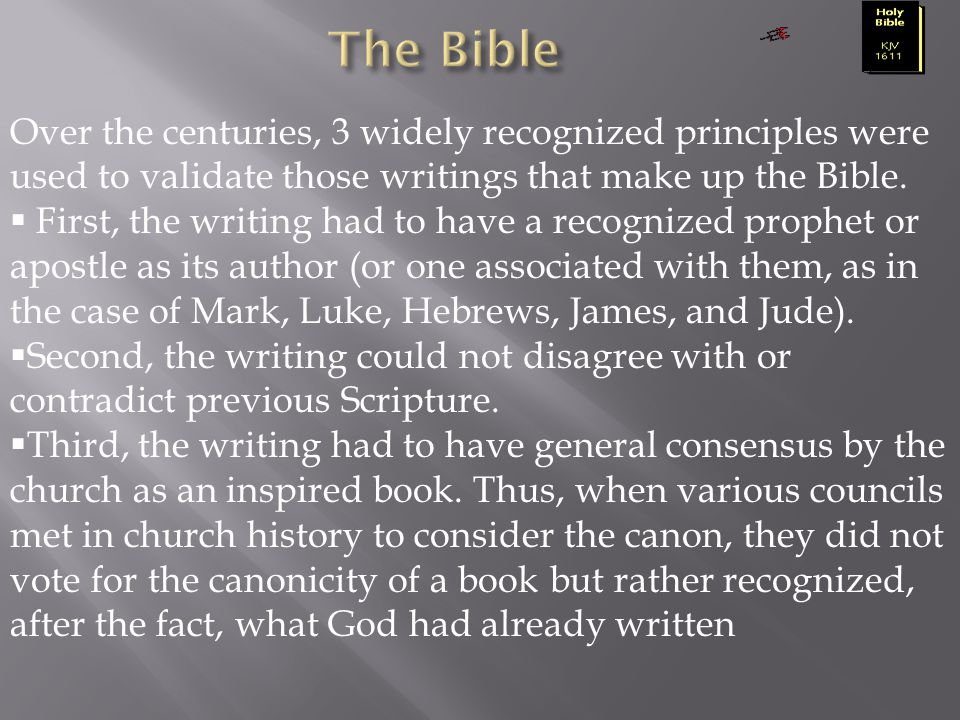The Bible Over the centuries, 3 widely recognized principles were used to validate those writings that make up the Bible.