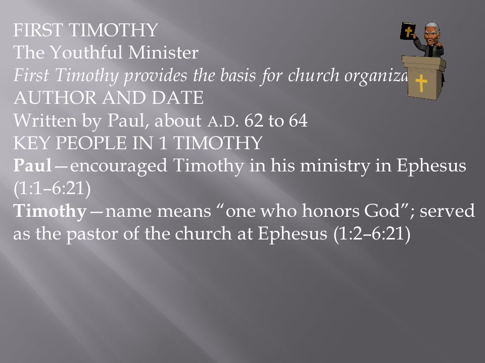 FIRST TIMOTHY The Youthful Minister. First Timothy provides the basis for church organization. AUTHOR AND DATE.