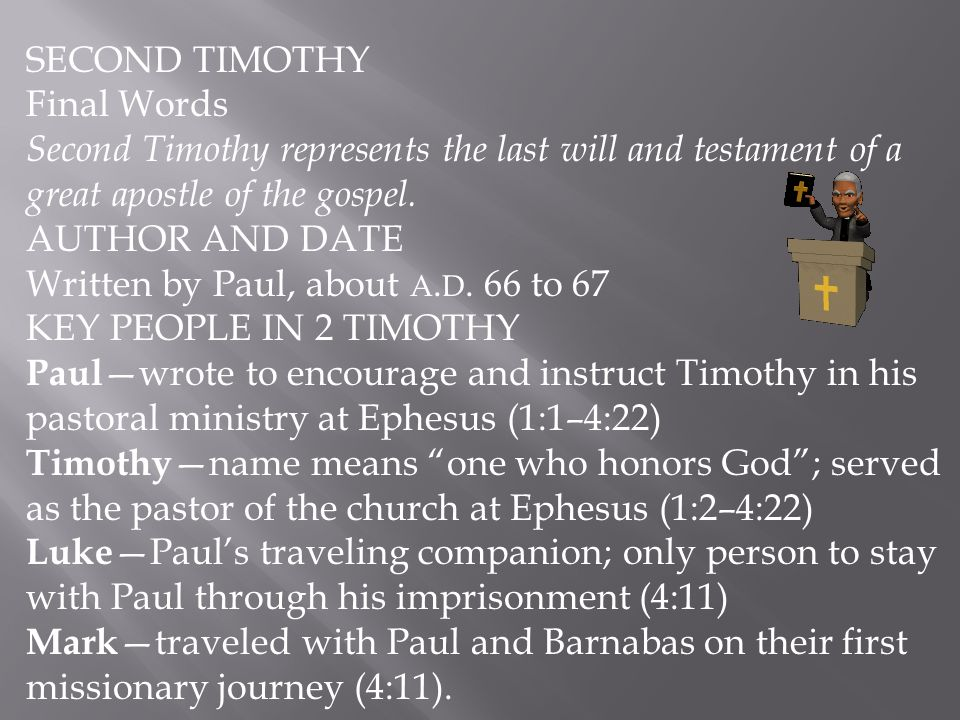 SECOND TIMOTHY Final Words. Second Timothy represents the last will and testament of a great apostle of the gospel.