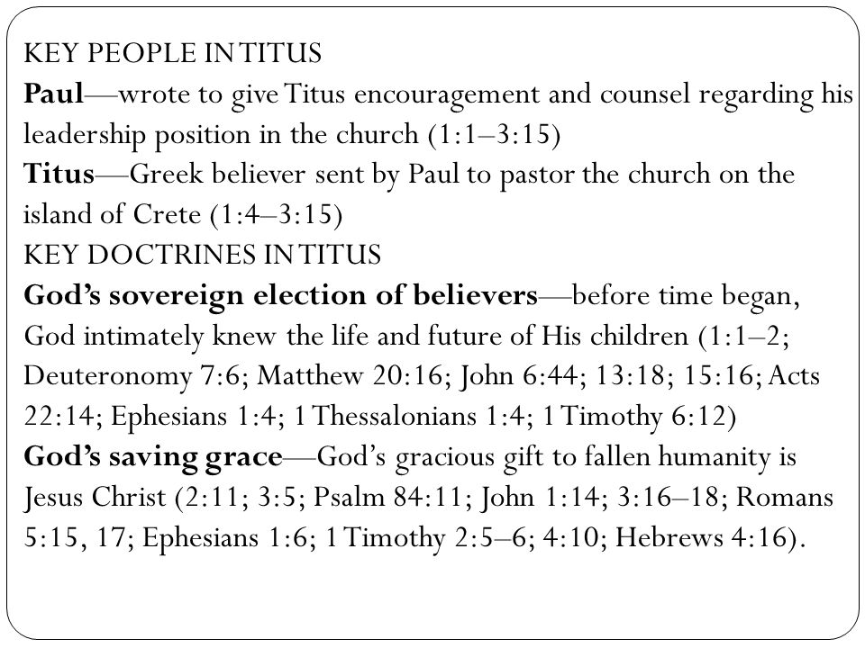 KEY PEOPLE IN TITUS Paul—wrote to give Titus encouragement and counsel regarding his leadership position in the church (1:1–3:15)