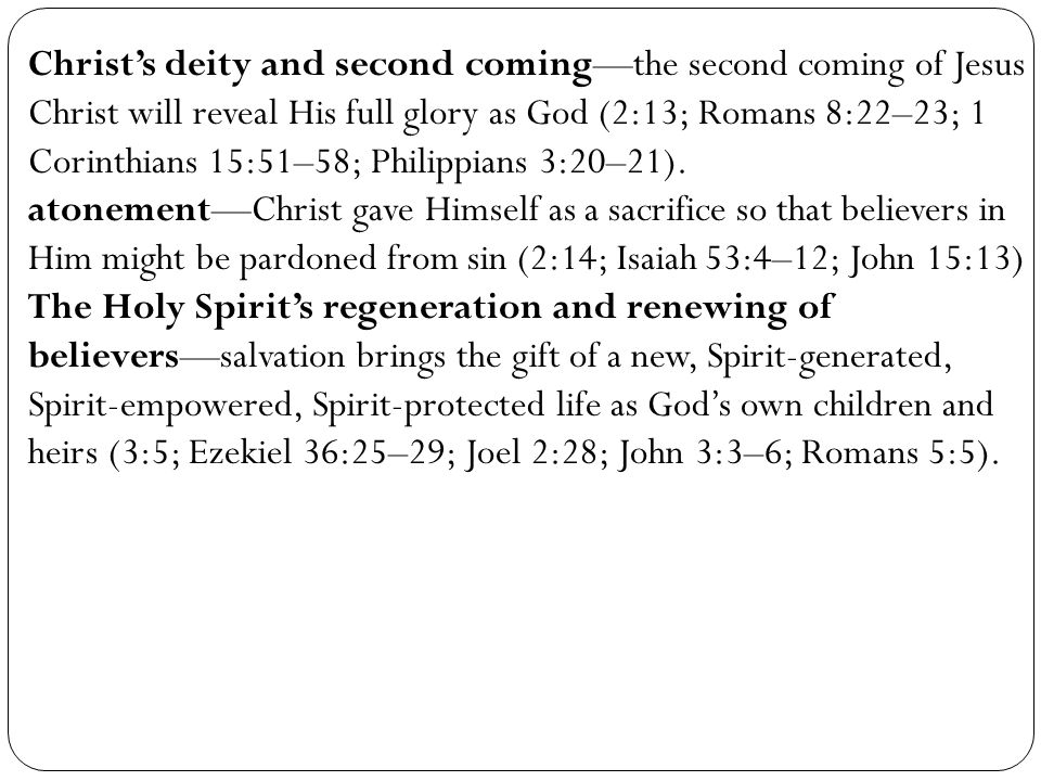 Christ's deity and second coming—the second coming of Jesus Christ will reveal His full glory as God (2:13; Romans 8:22–23; 1 Corinthians 15:51–58; Philippians 3:20–21).