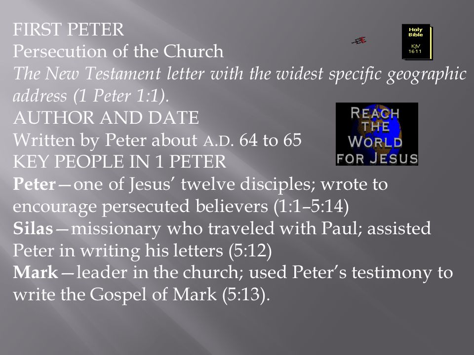 FIRST PETER Persecution of the Church. The New Testament letter with the widest specific geographic address (1 Peter 1:1).