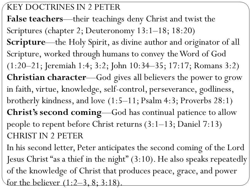 KEY DOCTRINES IN 2 PETER False teachers—their teachings deny Christ and twist the Scriptures (chapter 2; Deuteronomy 13:1–18; 18:20)