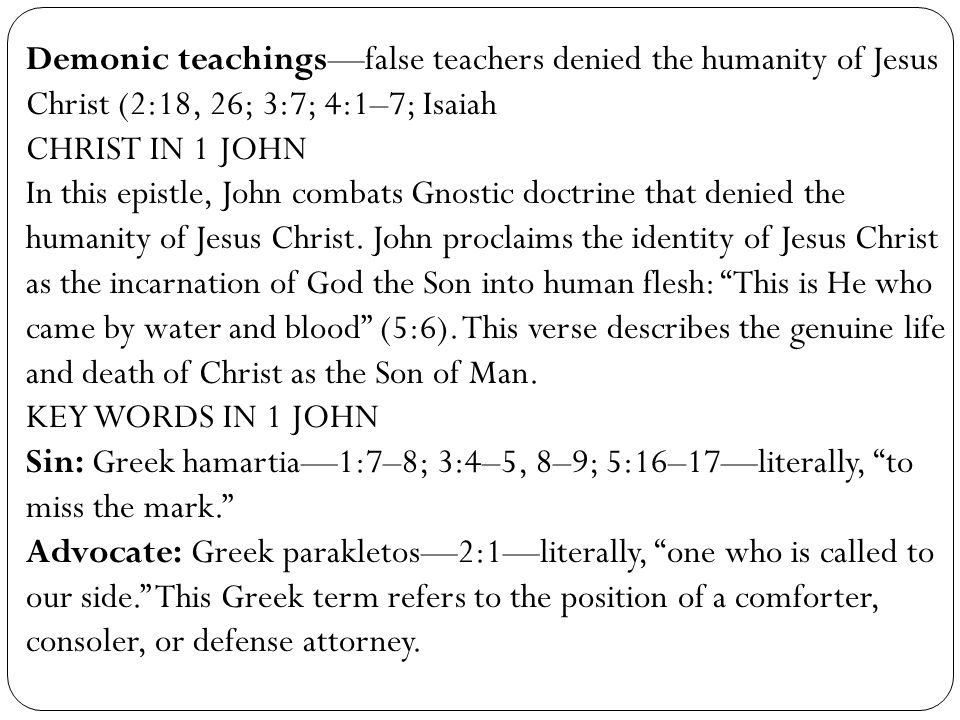 Demonic teachings—false teachers denied the humanity of Jesus Christ (2:18, 26; 3:7; 4:1–7; Isaiah