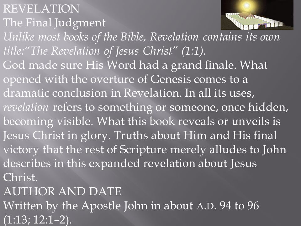 REVELATION The Final Judgment. Unlike most books of the Bible, Revelation contains its own title: The Revelation of Jesus Christ (1:1).
