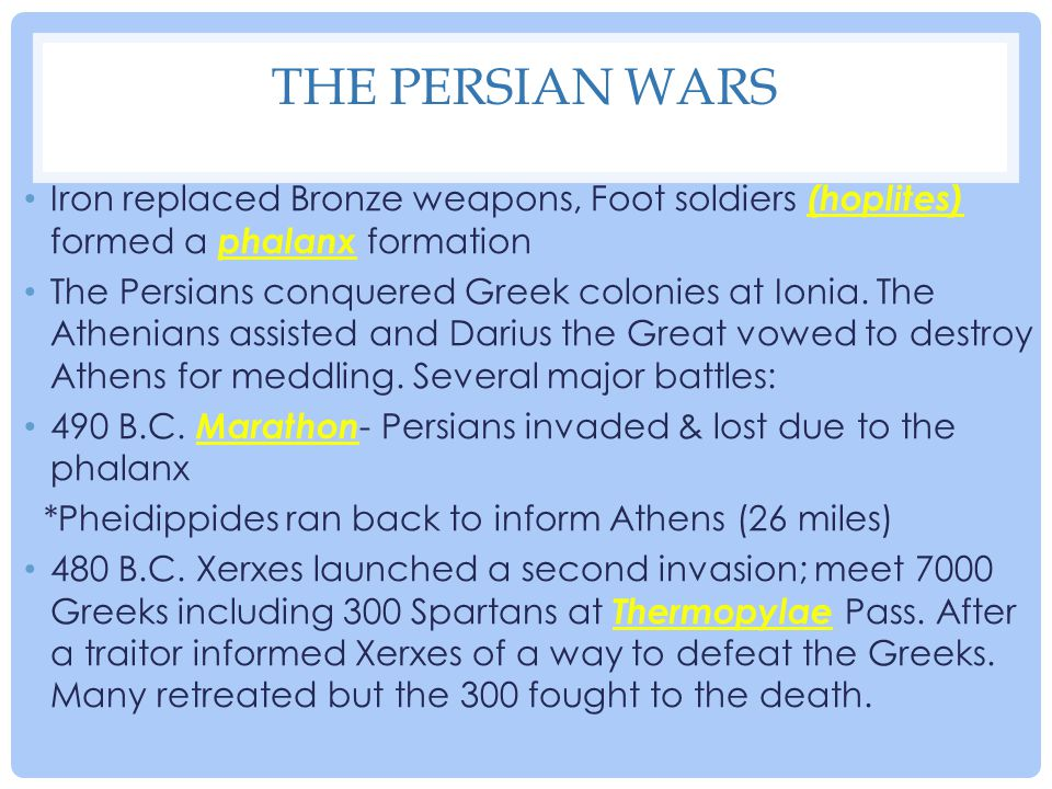 The Persian Wars Iron replaced Bronze weapons, Foot soldiers (hoplites) formed a phalanx formation.